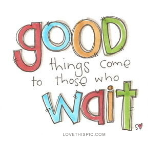 8245-Good-Things-Come-To-Those-Who-Wait